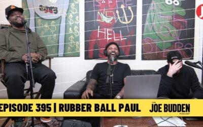 THE JOE BUDDEN PODCAST EPISODE 395   RUBBER BALL PAUL