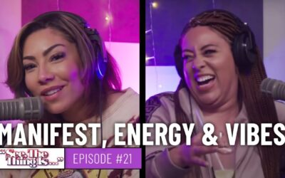 SEE, THE THING IS EPISODE 21 | MANIFEST, ENERGY & VIBES