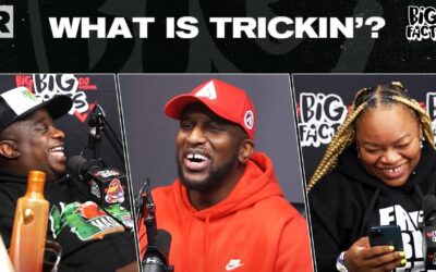 """The """"Big Facts"""" Crew Debate On What Is Trickin' And What Makes Someone A Trick"""